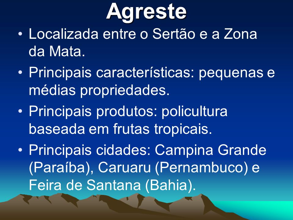 Agreste Localizada entre o Sertão e a Zona da Mata.