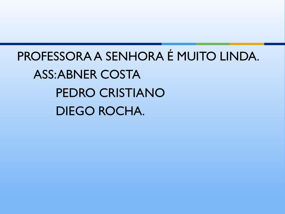 PROFESSORA A SENHORA É MUITO LINDA.