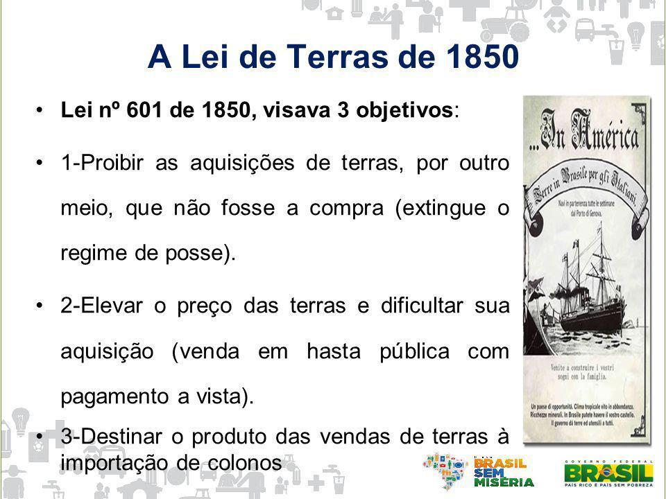 A Lei de Terras de 1850 Lei nº 601 de 1850, visava 3 objetivos:
