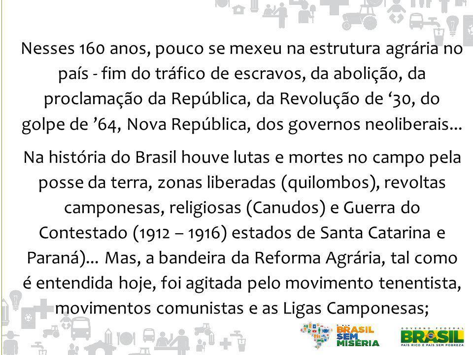 Nesses 160 anos, pouco se mexeu na estrutura agrária no país - fim do tráfico de escravos, da abolição, da proclamação da República, da Revolução de '30, do golpe de '64, Nova República, dos governos neoliberais...