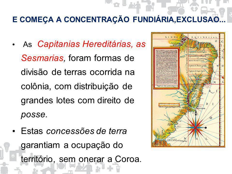 E COMEÇA A CONCENTRAÇÃO FUNDIÁRIA,EXCLUSAO...