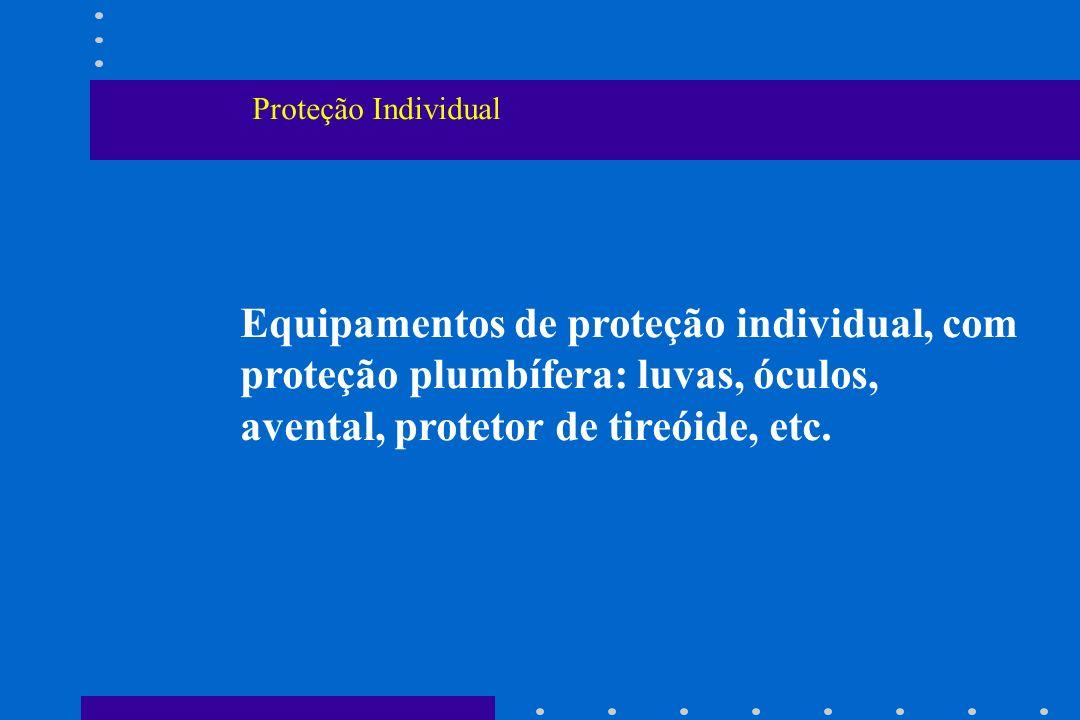Proteção Individual Equipamentos de proteção individual, com proteção plumbífera: luvas, óculos, avental, protetor de tireóide, etc.