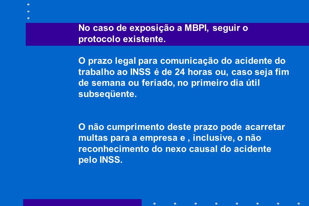 No caso de exposição a MBPI, seguir o protocolo existente.