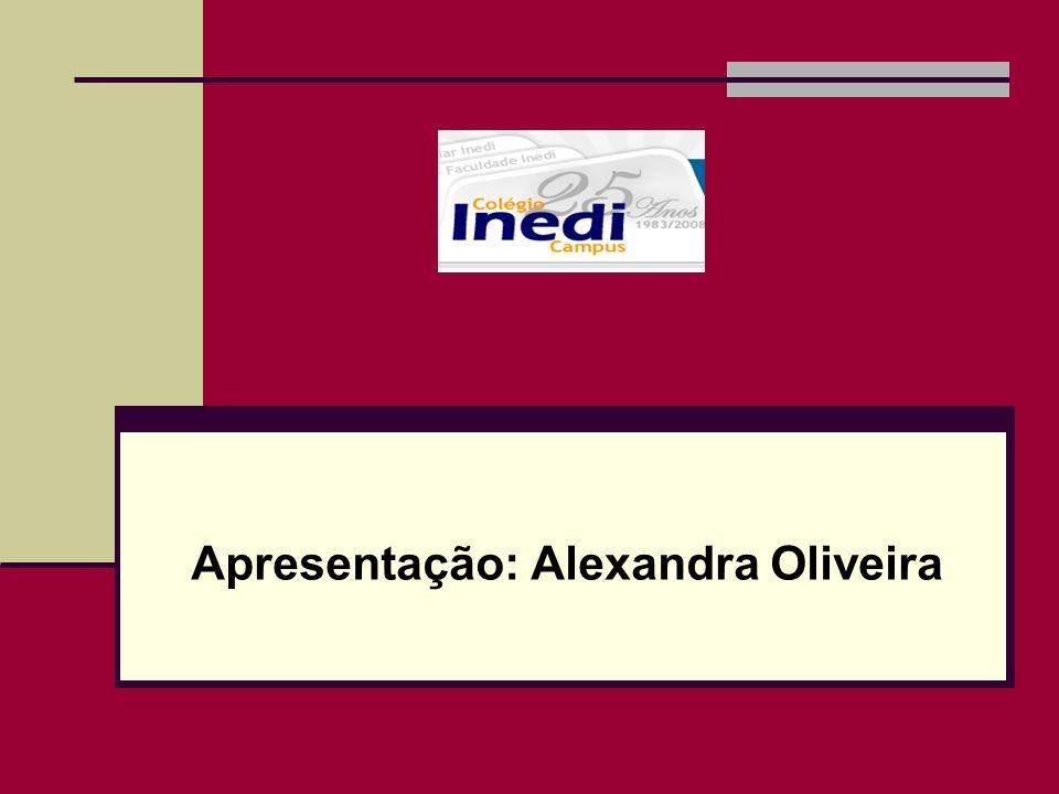 Apresentação: Alexandra Oliveira