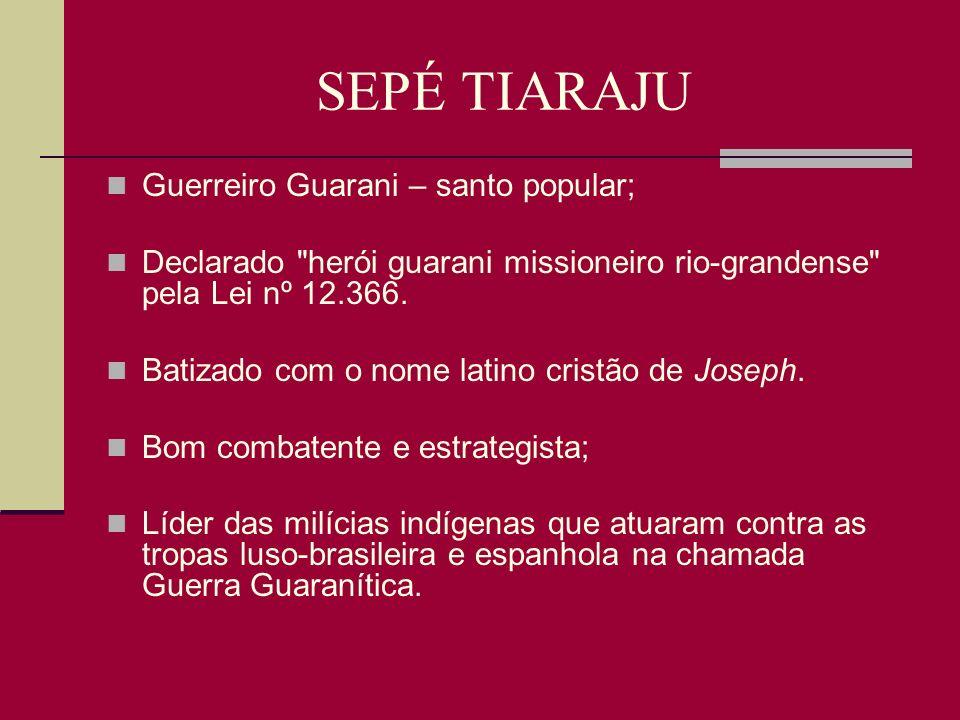 SEPÉ TIARAJU Guerreiro Guarani – santo popular;