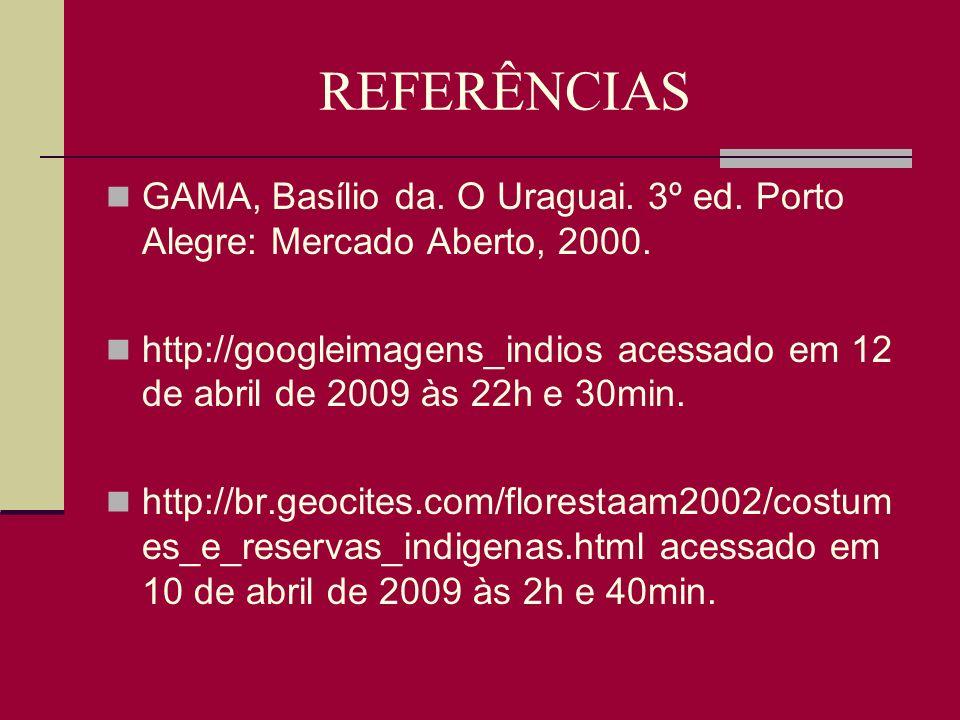 REFERÊNCIAS GAMA, Basílio da. O Uraguai. 3º ed. Porto Alegre: Mercado Aberto, 2000.