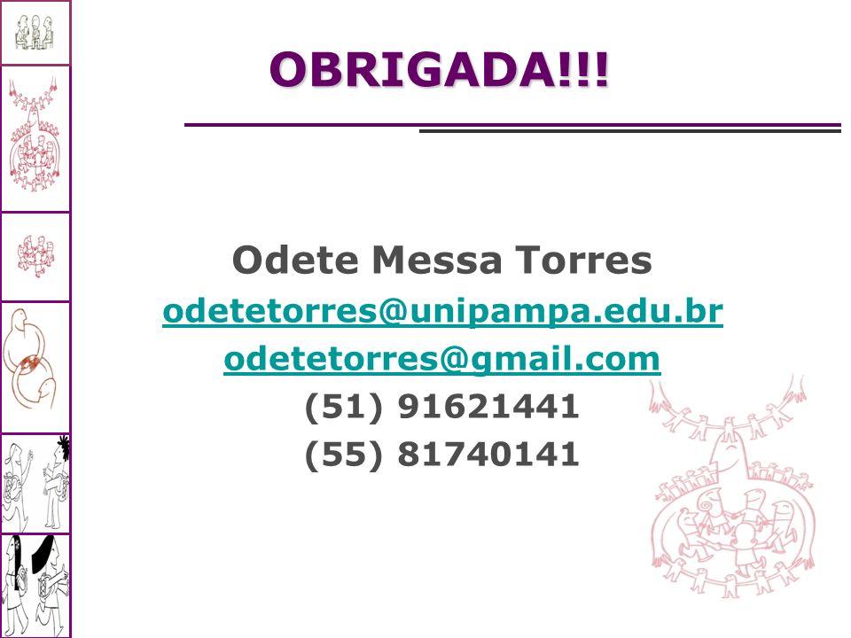 OBRIGADA!!! Odete Messa Torres odetetorres@unipampa.edu.br