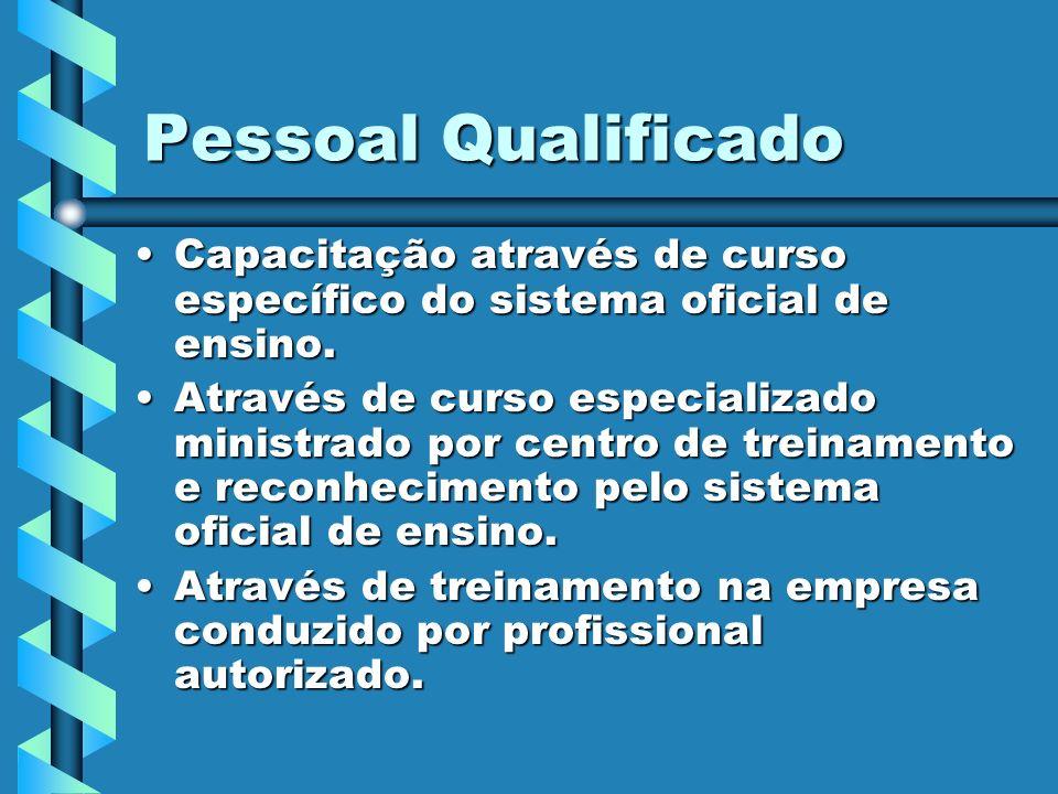 Pessoal Qualificado Capacitação através de curso específico do sistema oficial de ensino.