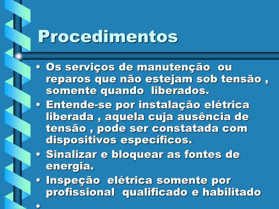 Procedimentos Os serviços de manutenção ou reparos que não estejam sob tensão , somente quando liberados.