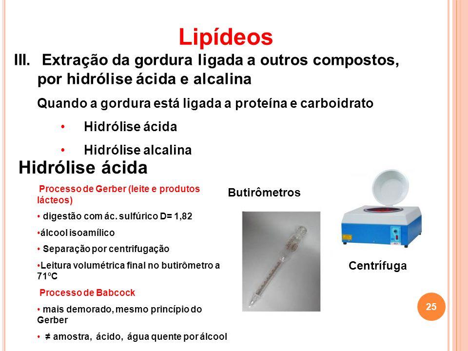 Lipídeos Extração da gordura ligada a outros compostos, por hidrólise ácida e alcalina. Quando a gordura está ligada a proteína e carboidrato.
