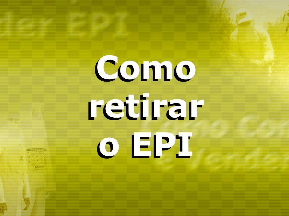Como retirar o EPI Como retirar o EPI