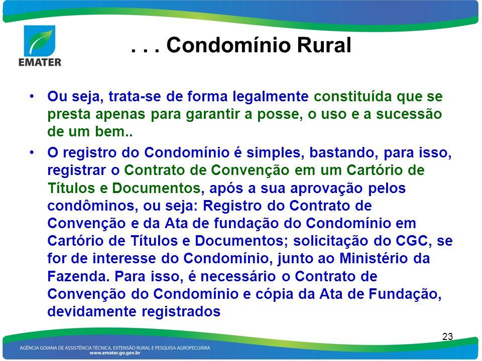 . . . Condomínio Rural Ou seja, trata-se de forma legalmente constituída que se presta apenas para garantir a posse, o uso e a sucessão de um bem..