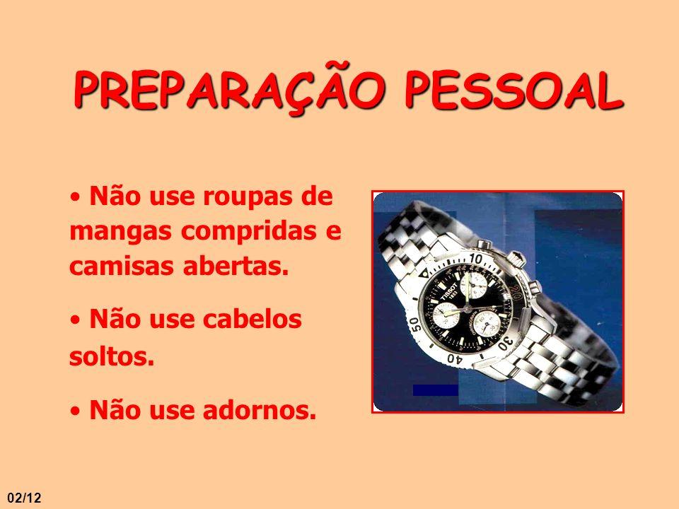 PREPARAÇÃO PESSOAL Não use roupas de mangas compridas e camisas abertas. Não use cabelos soltos.