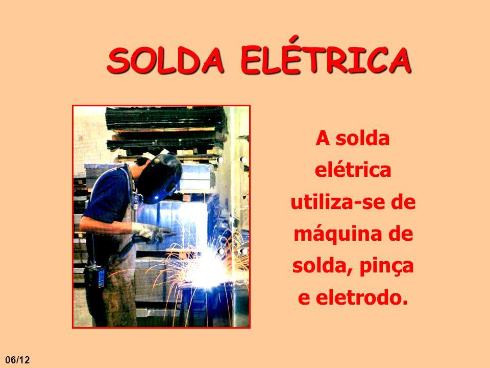 A solda elétrica utiliza-se de máquina de solda, pinça e eletrodo.