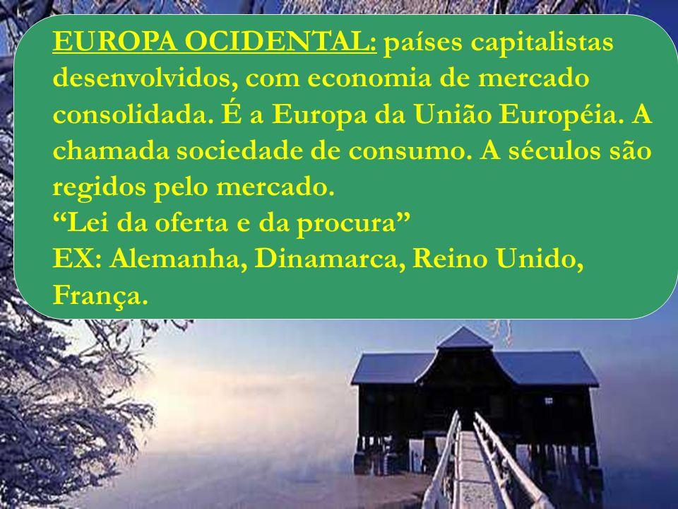 EUROPA OCIDENTAL: países capitalistas desenvolvidos, com economia de mercado