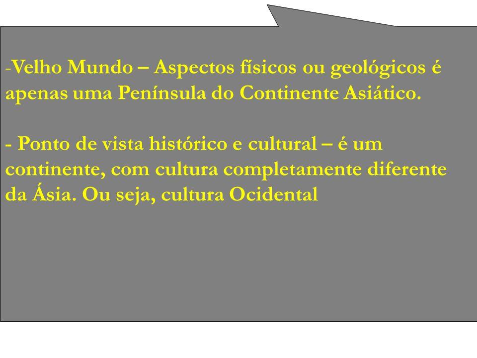 Velho Mundo – Aspectos físicos ou geológicos é apenas uma Península do Continente Asiático.