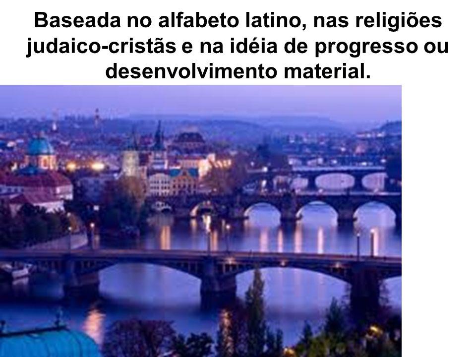 Baseada no alfabeto latino, nas religiões judaico-cristãs e na idéia de progresso ou desenvolvimento material.