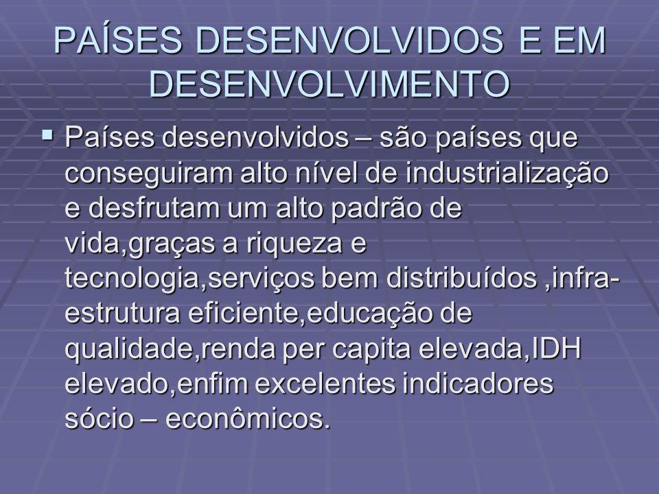 PAÍSES DESENVOLVIDOS E EM DESENVOLVIMENTO