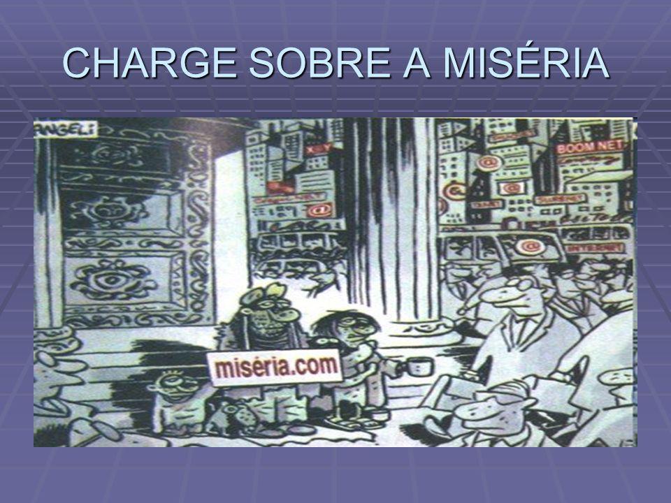 CHARGE SOBRE A MISÉRIA
