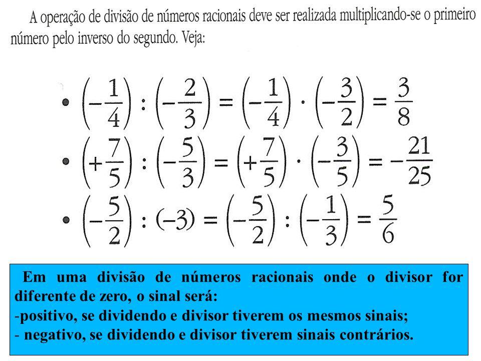Em uma divisão de números racionais onde o divisor for diferente de zero, o sinal será: