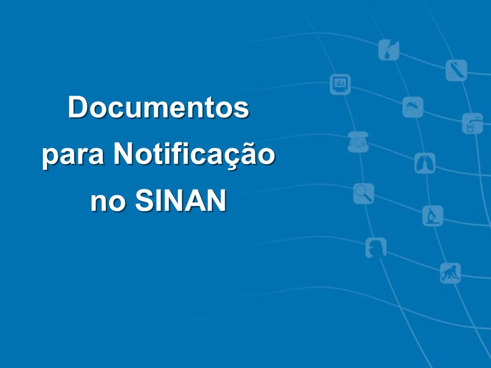 Documentos para Notificação no SINAN