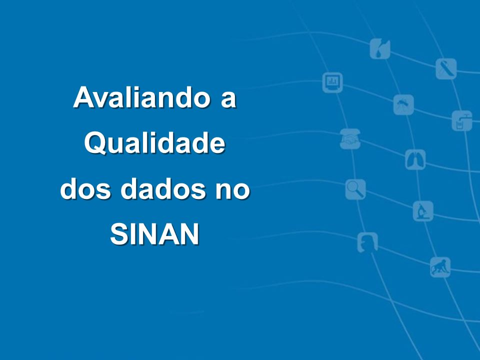 Avaliando a Qualidade dos dados no SINAN