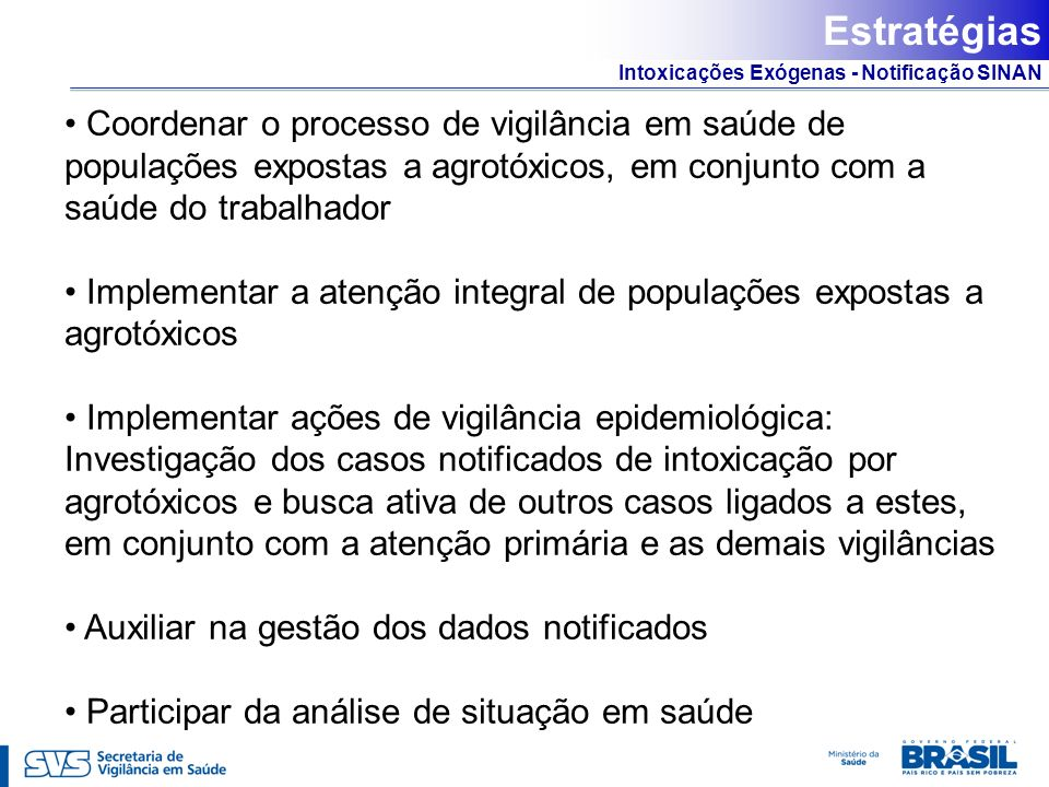 Estratégias Coordenar o processo de vigilância em saúde de populações expostas a agrotóxicos, em conjunto com a saúde do trabalhador.