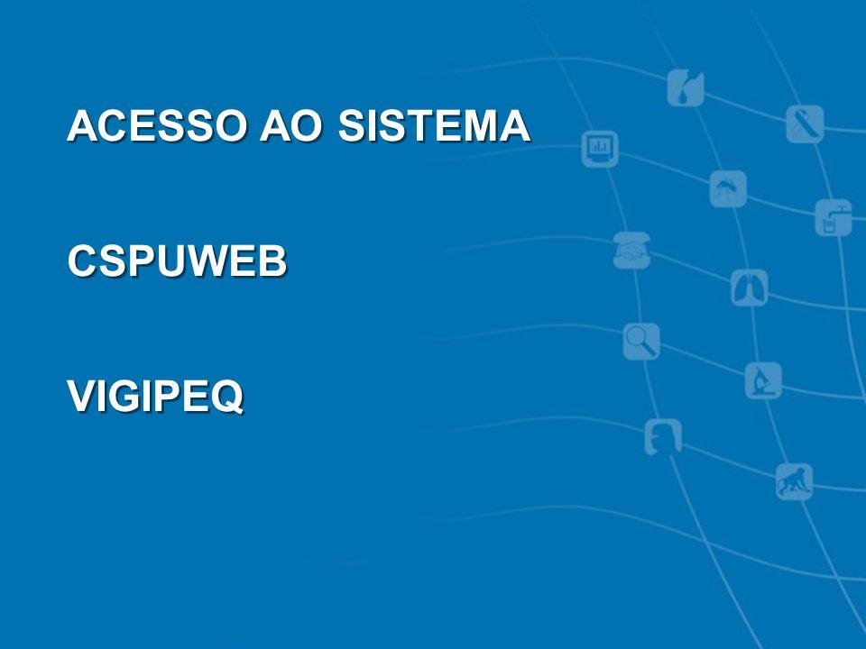 ACESSO AO SISTEMA CSPUWEB VIGIPEQ 10