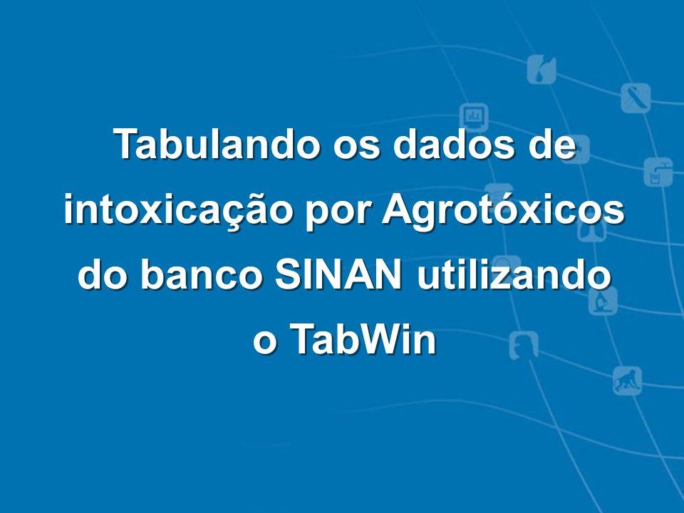 Tabulando os dados de intoxicação por Agrotóxicos do banco SINAN utilizando o TabWin