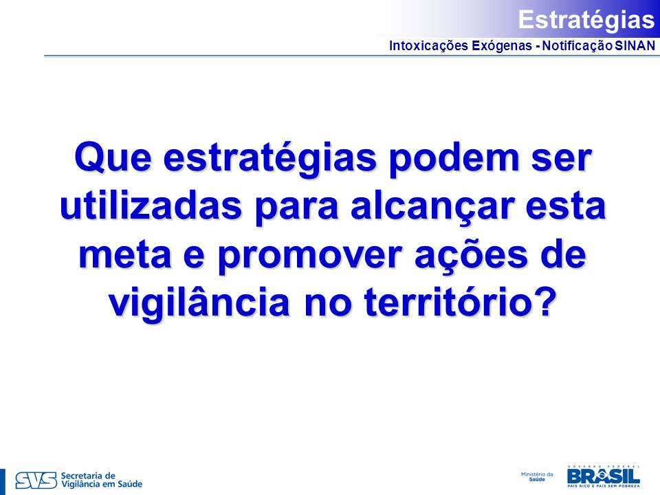 Estratégias Que estratégias podem ser utilizadas para alcançar esta meta e promover ações de vigilância no território