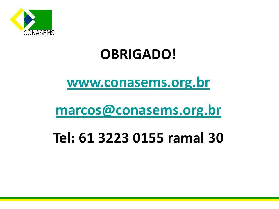 OBRIGADO! www.conasems.org.br marcos@conasems.org.br Tel: 61 3223 0155 ramal 30