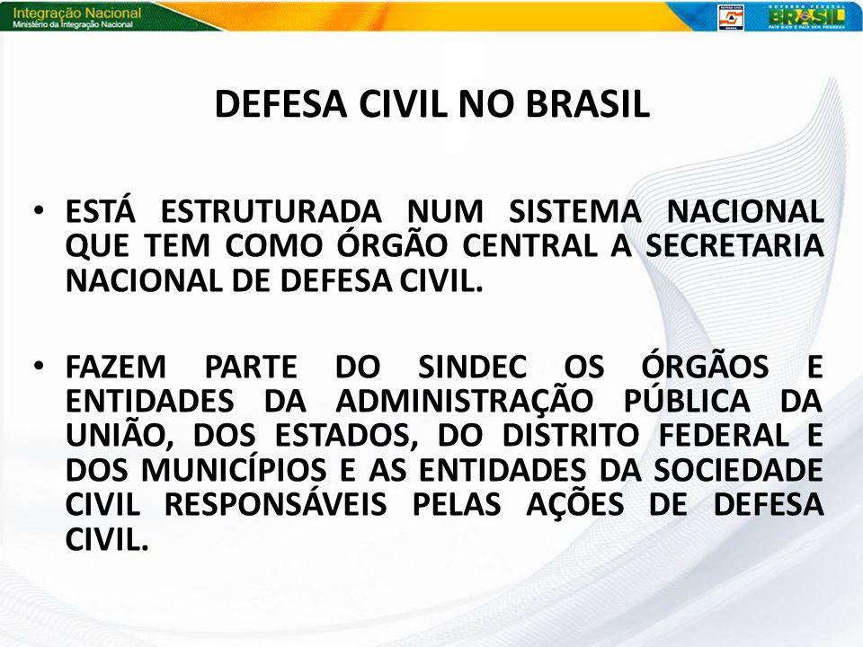 DEFESA CIVIL NO BRASIL ESTÁ ESTRUTURADA NUM SISTEMA NACIONAL QUE TEM COMO ÓRGÃO CENTRAL A SECRETARIA NACIONAL DE DEFESA CIVIL.