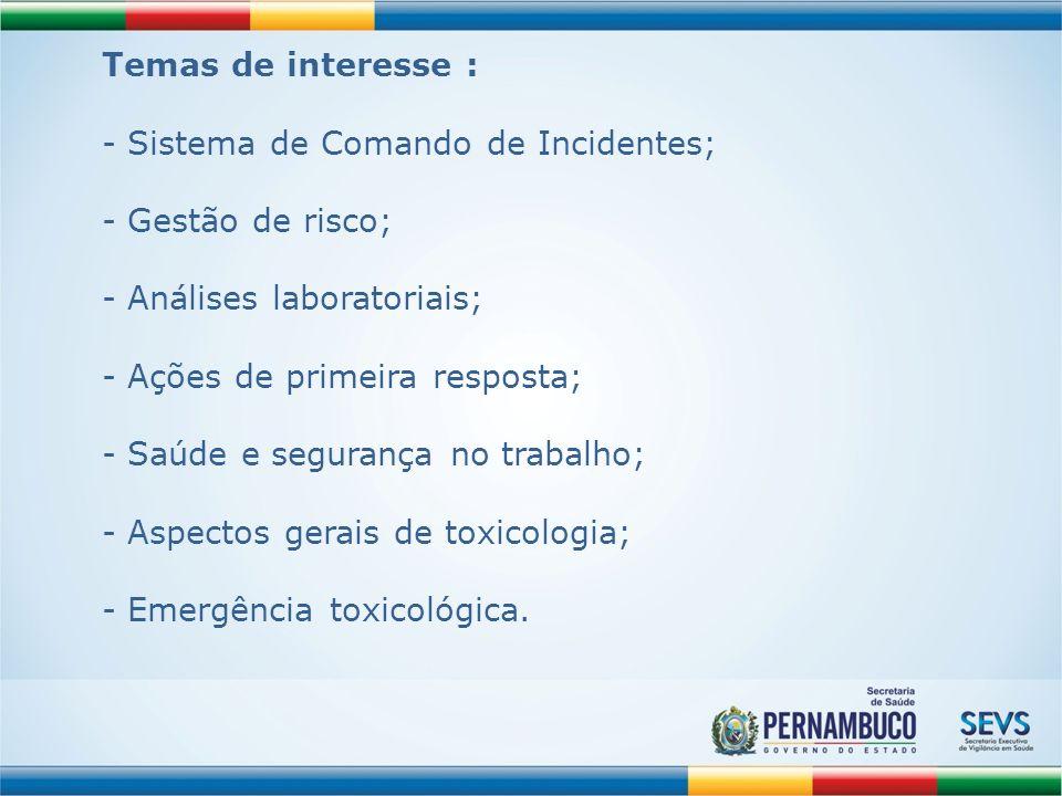 Temas de interesse : Sistema de Comando de Incidentes; Gestão de risco; Análises laboratoriais; Ações de primeira resposta;