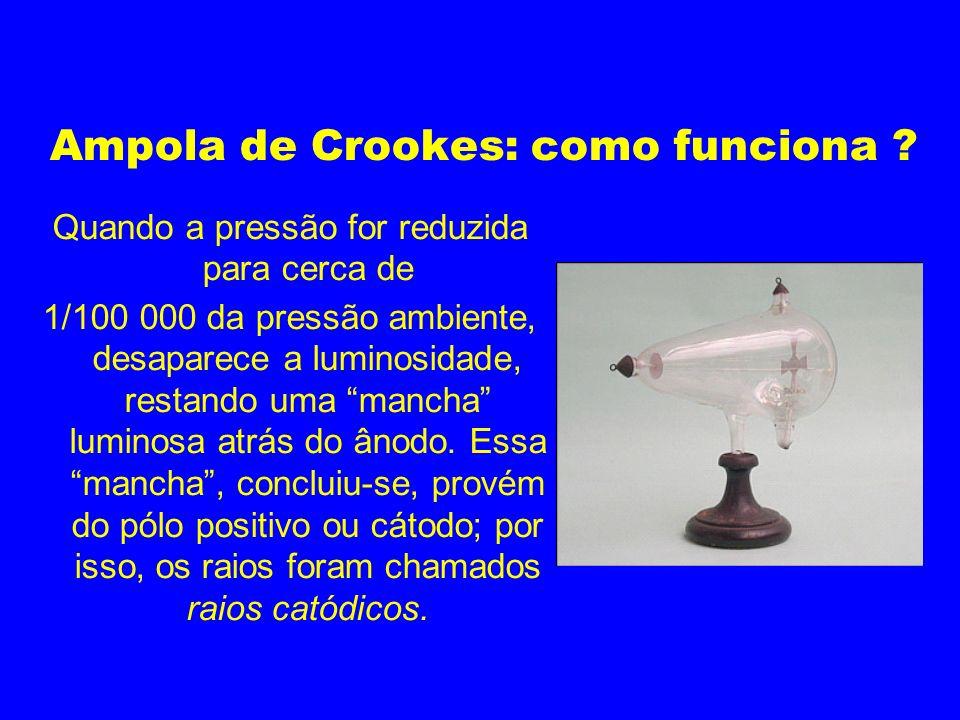 Ampola de Crookes: como funciona