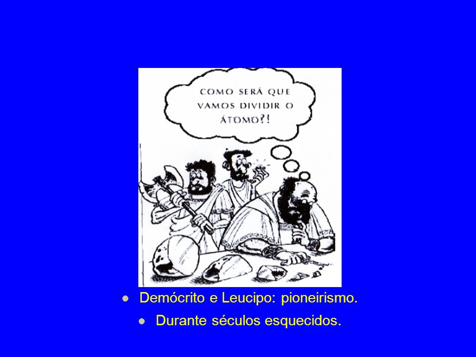 Demócrito e Leucipo: pioneirismo. Durante séculos esquecidos.