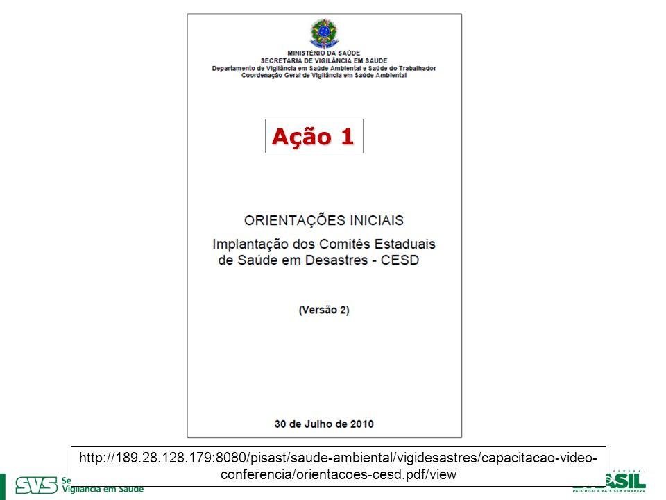 Ação 1 http://189.28.128.179:8080/pisast/saude-ambiental/vigidesastres/capacitacao-video-conferencia/orientacoes-cesd.pdf/view.
