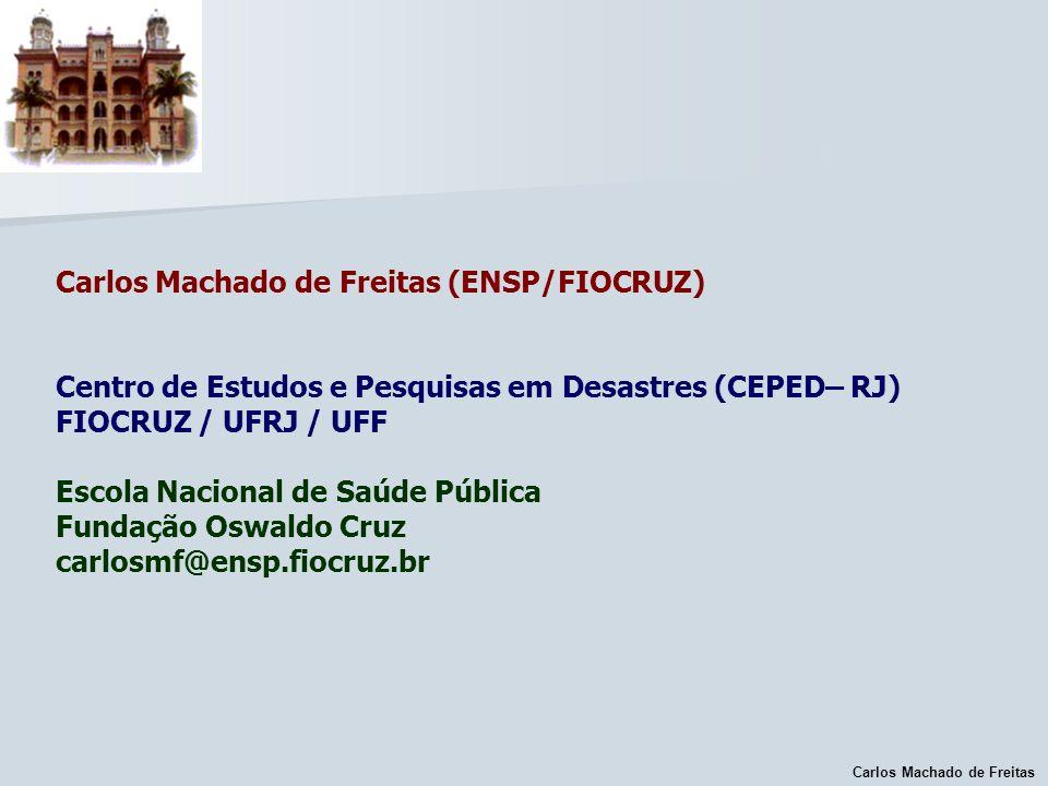 Carlos Machado de Freitas (ENSP/FIOCRUZ) Centro de Estudos e Pesquisas em Desastres (CEPED– RJ) FIOCRUZ / UFRJ / UFF Escola Nacional de Saúde Pública Fundação Oswaldo Cruz carlosmf@ensp.fiocruz.br