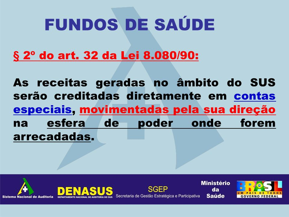 FUNDOS DE SAÚDE § 2º do art. 32 da Lei 8.080/90: