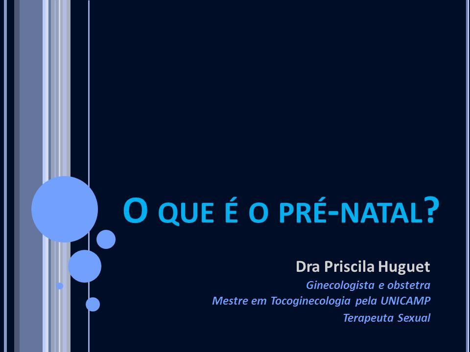 O que é o pré-natal Dra Priscila Huguet Ginecologista e obstetra