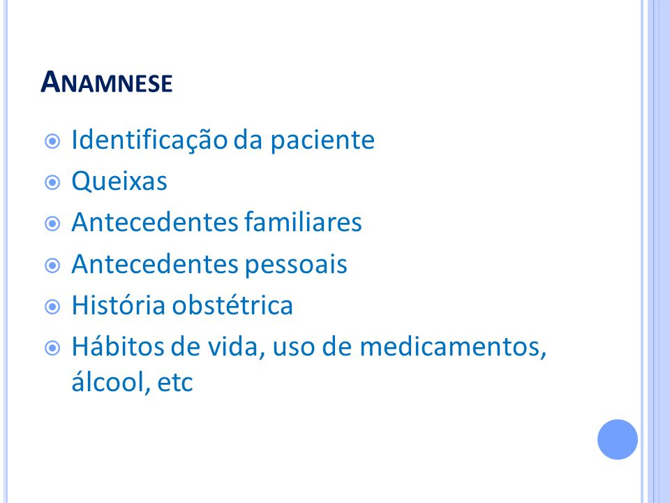 Anamnese Identificação da paciente Queixas Antecedentes familiares
