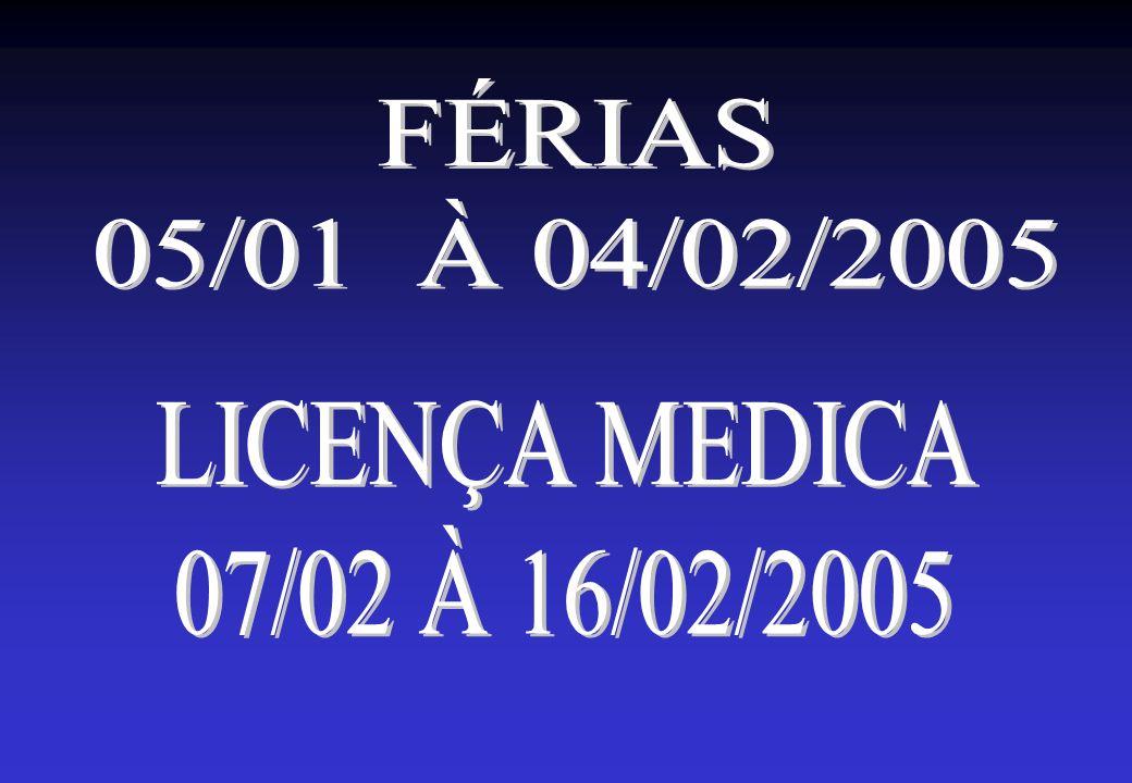 FÉRIAS 05/01 À 04/02/2005 LICENÇA MEDICA 07/02 À 16/02/2005