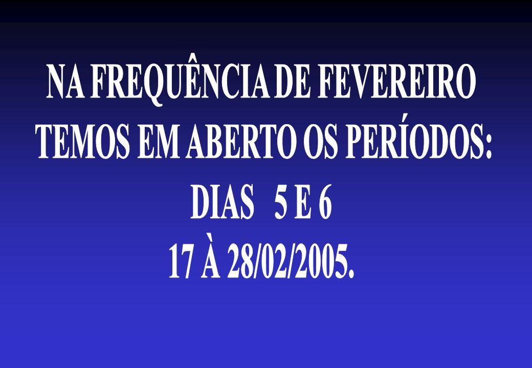 NA FREQUÊNCIA DE FEVEREIRO TEMOS EM ABERTO OS PERÍODOS: