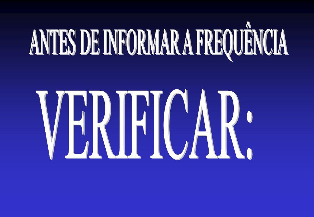 ANTES DE INFORMAR A FREQUÊNCIA