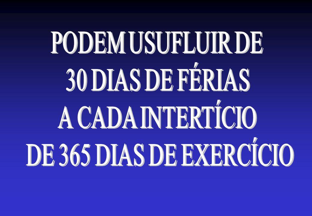 PODEM USUFLUIR DE 30 DIAS DE FÉRIAS A CADA INTERTÍCIO DE 365 DIAS DE EXERCÍCIO