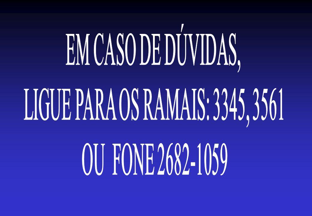 EM CASO DE DÚVIDAS, LIGUE PARA OS RAMAIS: 3345, 3561 OU FONE 2682-1059