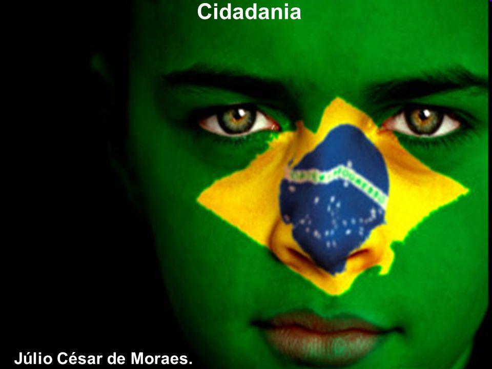 Cidadania Cidadania 1 Júlio César de Moraes. Júlio César de Moraes