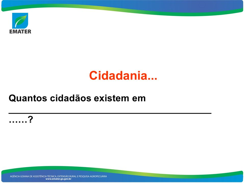 Cidadania... Quantos cidadãos existem em ______________________________________ ……