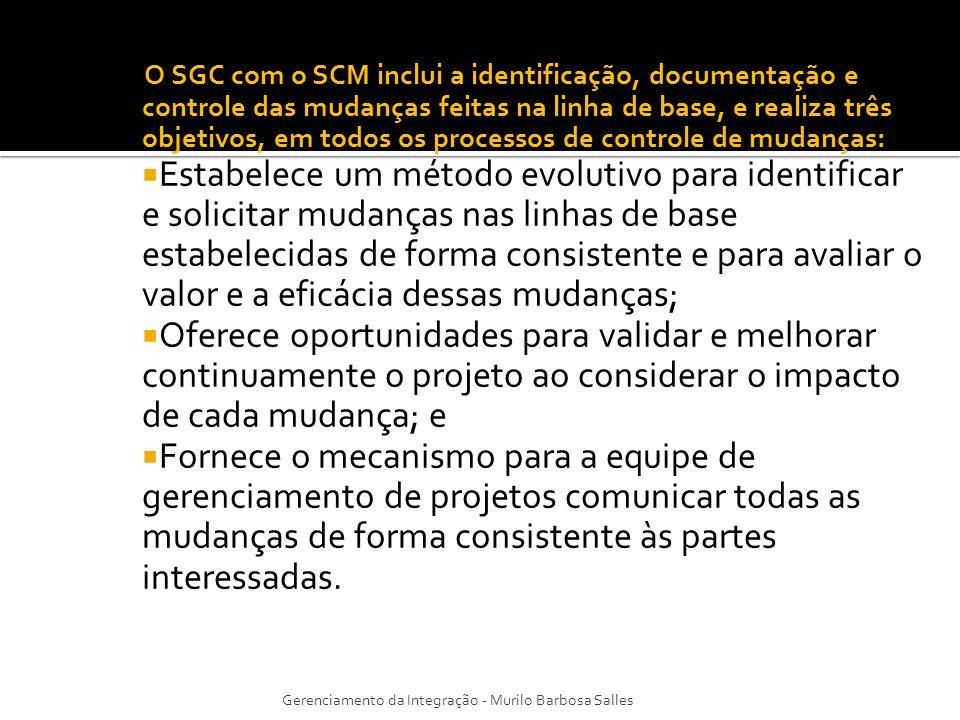 O SGC com o SCM inclui a identificação, documentação e controle das mudanças feitas na linha de base, e realiza três objetivos, em todos os processos de controle de mudanças: