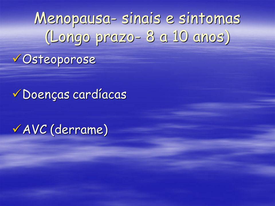 Menopausa- sinais e sintomas (Longo prazo- 8 a 10 anos)