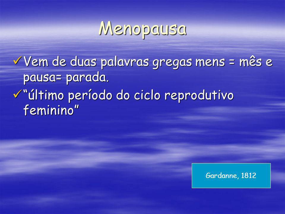 Menopausa Vem de duas palavras gregas mens = mês e pausa= parada.
